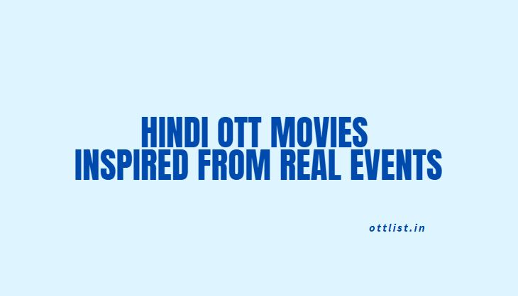 Hindi OTT Movies Inspired From Real Events