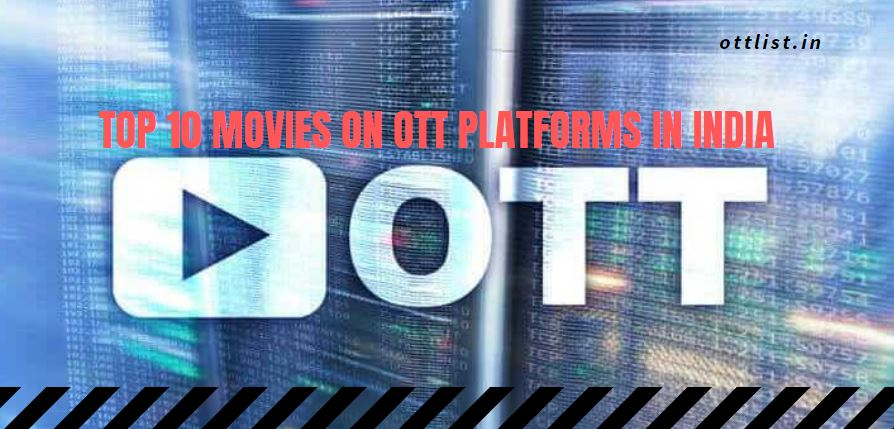 Top 10 Movies on OTT Platforms in India