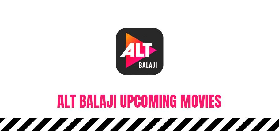 alt balaji upcoming movies