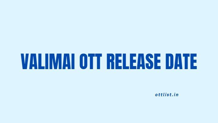 valimai ott release date